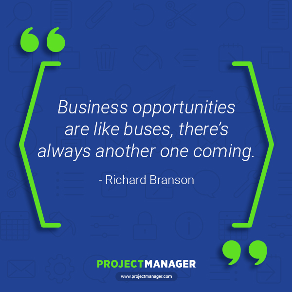 """""""Business opportunities are like buses, there's always another one coming."""" – Richard Branson"""