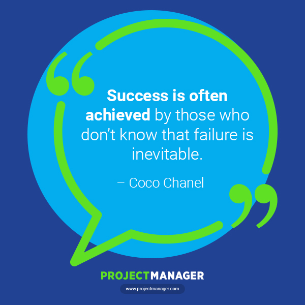 """""""Success is often achieved by those who don't know that failure is inevitable."""" – Coco Chanel"""