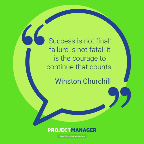 """""""Success is not final; failure is not fatal: it is the courage to continue that counts."""" – Winston Churchill"""