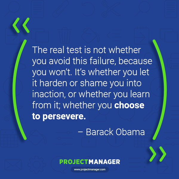 """""""The real test is not whether you avoid this failure, because you won't. It's whether you let it harden or shame you into inaction, or whether you learn from it; whether you choose to persevere."""" – Barack Obama"""