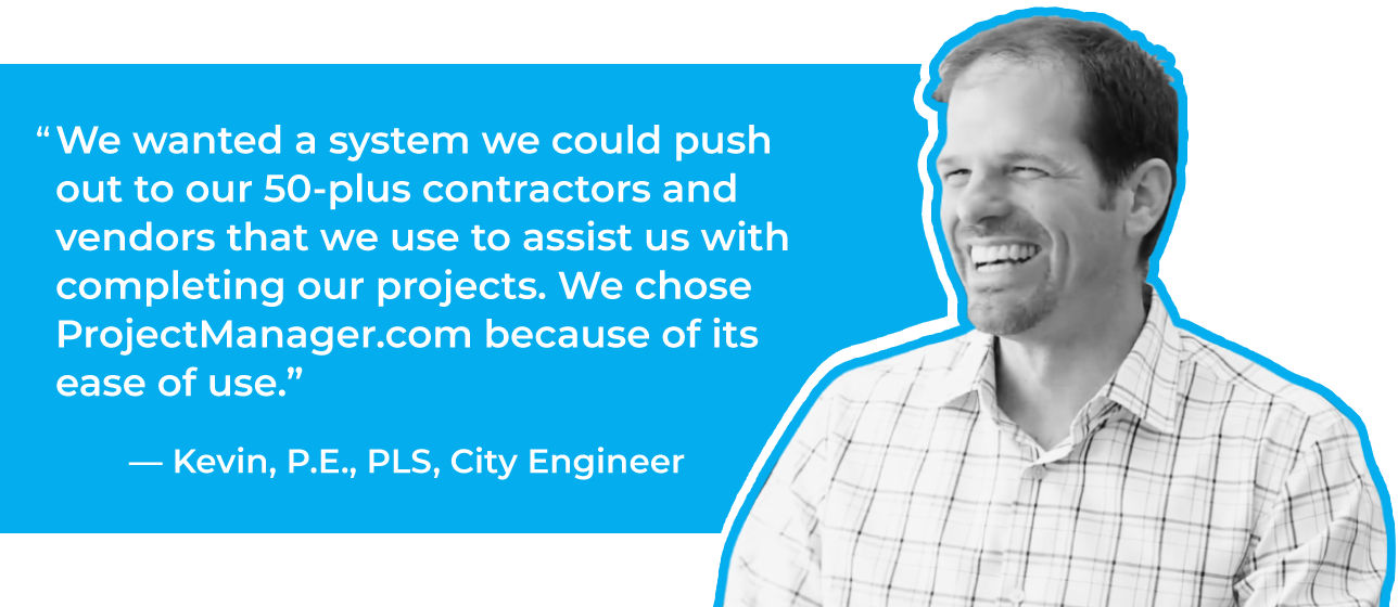 We wanted a system we could push out to our 50-plus contractors and vendors that we use to assist us with completing our projects. We chose ProjectManager.com because of its ease of use.